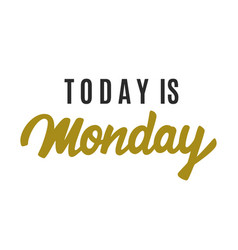 today is monday modern calligraphy vector image vector image
