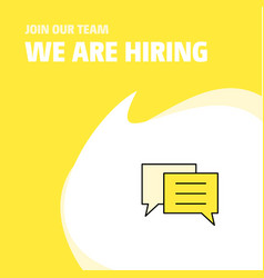 join our team busienss company chat bubble we are vector image