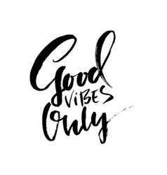 good vibes only dry brush lettering modern vector image