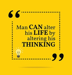 Inspirational motivational quote Man can alter his vector