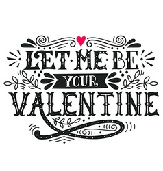 Let me be your valentine hand lettering vector