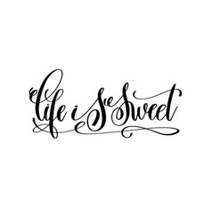 life is sweet hand lettering inscription vector image