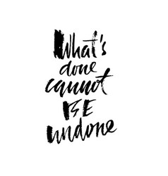 What is done cannot be undone hand drawn vector