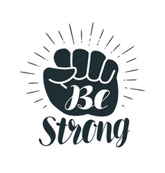 Be strong lettering clenched fist vector