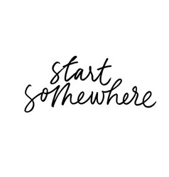 Start somewhere ink pen handwritten lettering vector