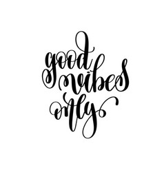 good vibes only hand lettering inscription vector image