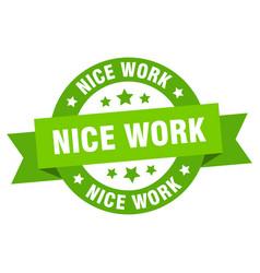 nice work ribbon nice work round green sign nice vector image