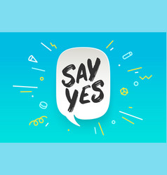 Say yes banner speech bubble vector