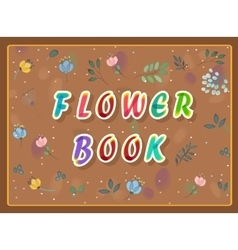 Flower book inscription with floral background vector image