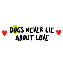 dogs never lie about love vector image