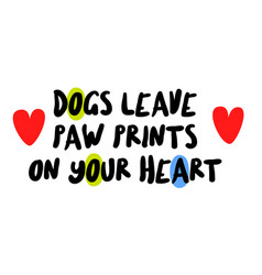 Dogs leave paw prints on your heart vector