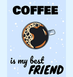 Coffee is my best friend poster with cup of vector