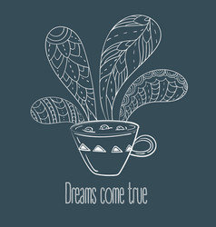 Cup of coffee or tea dreams come true text vector