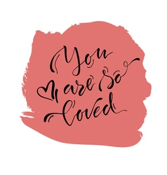 You are so loved 15 vector image vector image