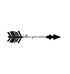 follow your arrow inspirational quote vector image