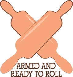 Armed And Ready To Roll vector image