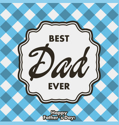 best dad ever greeting card for father day vector image
