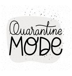 Quarantine mode lettering design vector