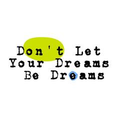 don t let your dreams be dreams original quote vector image
