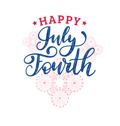 july fourth hand lettering on firework background vector image
