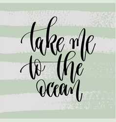 take me to the ocean - hand lettering poster to vector image