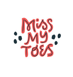 Miss my toes lettering on white background vector