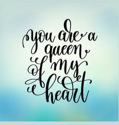 You are a queen of my heart handwritten lettering vector