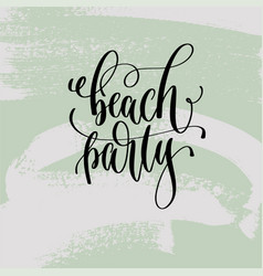 beach party - hand lettering poster to summer vector image