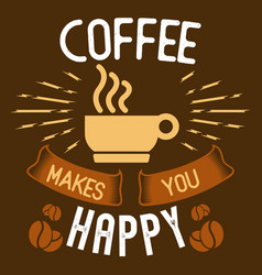coffee makes you happy vector image