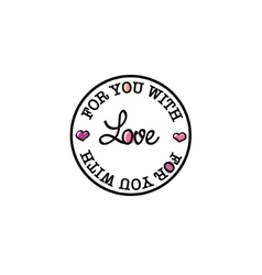 For you with love hand-drawn badge vector image
