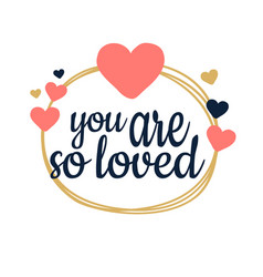 you are so loved unique hand written lettering vector image