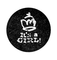Its a girl lettering grunge monochrome circle vector