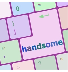 computer keyboard with words handsome on enter vector image
