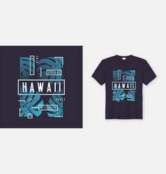 Hawaii stylish t-shirt and apparel modern design vector