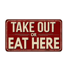 Take out or eat here vintage rusty metal sign vector