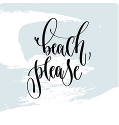 Beach please - hand lettering typography poster vector