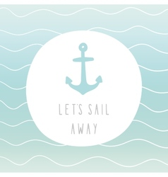 Lets sail away anchor greeting card vector image
