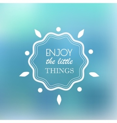 Enjoy The Little Things vector