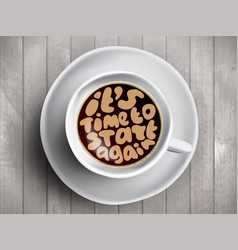 Coffee cup with time lettering about vector