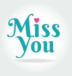 miss you hand lettering - handmade calligraphy vector image