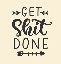 get shit done hand lettering motivational phrase vector image