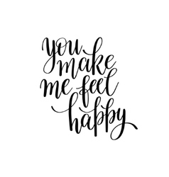 you make me feel happy black and white hand vector image