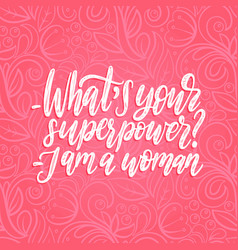 what is your superpower i am a woman hand vector image