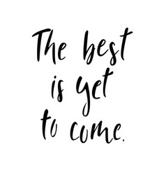 Best is yet to come motivating phrase vector