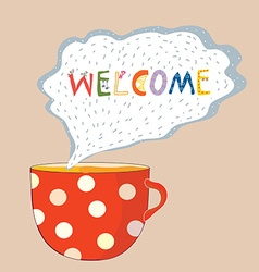 Tea cup welcome card - cute design vector image