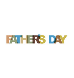 fathers day phrase overlap color no transparency vector image
