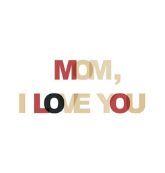mom i love you phrase overlap color no vector image