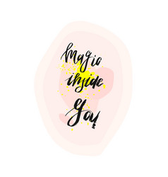 Magic inside youinspirational modern ink brush vector