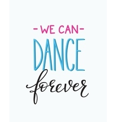 We can Dance Forever quote typography vector