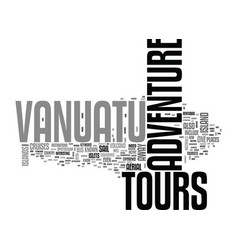 adventure tours vanuatu text word cloud concept vector image vector image